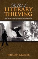 The Art of Literary Thieving: The Catcher in the Rye, Moby-Dick, and Hamlet: Book by William Glasser
