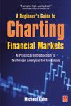 A Beginner's Guide to Charting Financial Markets:Book by Author-Michael N. Kah