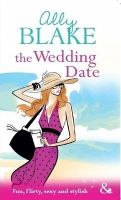 Mills and Boon The Wedding Date : Book by Ally Blake