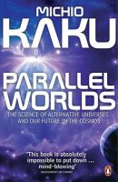 Parallel Worlds: The Science of Alternative Universes and Our Future in the Cosmos (English) (Paperback): Book by Michio Kaku