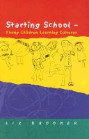 Starting School: Young Children Learning Cultures: Book by Liz Brooker
