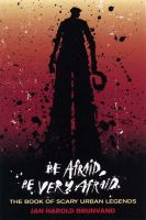 Be Afraid, be Very Afraid: The Book of Scary Urban Legends: Book by Jan Harold Brunvand