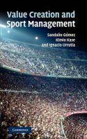 Value Creation and Sport Management: Book by Sandalio Gómez, Kimio Kase, Ignacio Urrutia