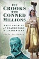 The Crooks Who Conned Millions: True Stories of Fraudsters and Charlatans:Book by Author-Linda Stratmann