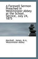 A Farewell Sermon Preached in Westminster Abbey at the School Service, July 24, 1875: Book by Marshall James M.A