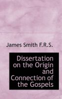 Dissertation on the Origin and Connection of the Gospels: Book by Colonel James Smith (University of Queensland, U.S. Air Force Academy)