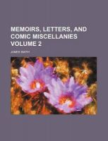 Memoirs, Letters, and Comic Miscellanies Volume 2: Book by Colonel James Smith (University of Queensland, U.S. Air Force Academy)