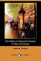 The Relics of General Chasse: A Tale of Antwerp (Dodo Press): Book by Anthony Trollope