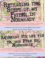 Retracing the Steps of My Father in Normandy: A Story of World War II Told Through Family Members, Eyewitness Accounts, Photographs, Documents and Correspondence: Book by Connie Jacobsen