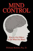 Mind Control: How to Get Others to Do What You Want!: Book by William Horton, Psy. D.