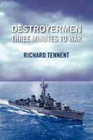 Destroyermen: Three Minutes to War: Book by Richard Tennent
