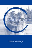 Full Circle: Book by Dan F Spencer Jr