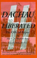 Dachau Liberated: The Official Report: Book by U S Seventh Army