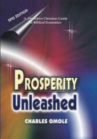 Prosperity Unleashed: How to Partake in God's Economic System and the Supernatural Release of Wealth and Kingdom Resources for the End-time Saints: Definitive Guide to Biblical Economics: Book by Charles Omole