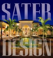 Sater Design: A Portfolio of 30 Luxury Estates from Acclaimed Designer Dan F. Staer II, AIBD: Book by Dan F Sater, II