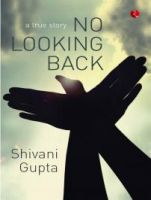 No Looking Back A True Story: Book by Shivani Gupta