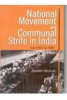 National Movement And Communal Strife In India From 1937 To 1947: (A Study In Strategy And Interactions): Book by Anshu Singh