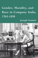 Gender, Morality, and Race in Company India, 1765-1858: Book by Joseph Sramek