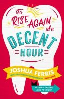 To Rise Again at a Decent Hour (English): Book by Joshua Ferris $$Authored By