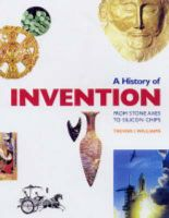 A History of Invention Handbook: From Stone Axes to Silicon Chips:Book by Author-Trevor I. Williams