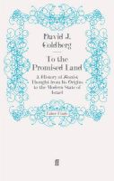 To the Promised Land: A History of Zionist Thought from Its Origins to the Modern State of Israel: Book by David J. Goldberg