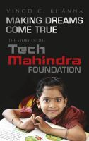 Making Dreams Come True : The Story of the Tech Mahindra Foundation (English): Book by Vinod C Khanna
