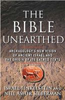 The Bible Unearthed: Archaeology's New Vision of Ancient Israel: Book by Israel Finkelstein , Neil Asher Silberman