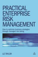 Practical Enterprise Risk Management: How to Optimize Business Strategies Through Managed Risk Taking: Book by Liz Taylor