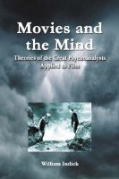 Movies and the Mind: Theories of the Great Psychoanalysts Applied to Film: Book by William Indick