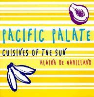 Pacific Palate: Cuisines of the Sun: Book by Alaina De Havilland