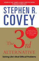 The 3rd Alternative: Solving Life's Most Difficult Problems: Book by Stephen R. Covey
