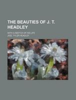 The Beauties of J. T. Headley; With a Sketch of His Life: Book by Joel Tyler Headley