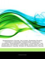 Articles on Rabindranath Tagore, Including: Rabindra Bharati University, Jorasanko Thakur Bari, Charulata, Gitanjali, Visva-Bharati University, Chokher Bali, the Home and the World, Ghare Baire (Film), Early Life of Rabindranath Tagore: Book by Hephaestus Books