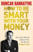 How To Be Smart With Your Money: Book by Duncan Bannatyne