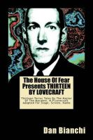 The House of Fear Presents Thirteen by Lovecraft: Thirteen Terror Tales by the Master of the Macabre, H.P.Lovecraft Adapted for Stage, Screen, Radio: Book by Dan Bianchi