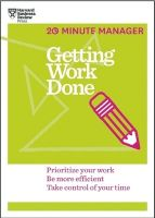 Getting Work Done : Prioritize Your Work Be More Efficient Take Control of Your Time (English) (Paperback): Book by 20-Minute Manager Series