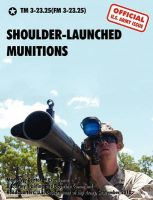 Shoulder-Launched Munitions: The Official United States Army Technical Manual TM 3-23.25(FM 3-23.25) (September 2010): Book by U.S. Department of the Army