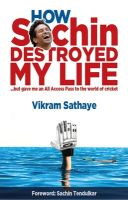 How Sachin Destroyed My Life: Book by Vikram Sathaye