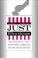 Just Elections: Creating a Fair Electoral Process in the United States: Book by Dennis F. Thompson