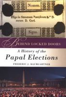 Behind Locked Doors: A History of the Papal Elections: Book by Frederic J. Baumgartner