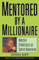 Mentored by a Millionaire: Master Strategies of Super Achievers: Book by Steven K. Scott
