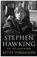 Stephen Hawking: His Life and Work:Book by Author-Kitty Ferguson