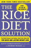 The Rice Diet Solution: The World-Famous Low-Sodium, Good-Carb, Detox Diet for Quick and Lasting Weight Loss: Book by Kitty Gurkin Rosati , Robert Rosati