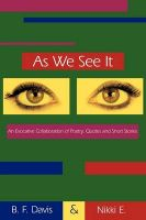 As We See It: An Evocative Collaboration of Poetry, Quotes and Short Stories: Book by B. F. Davis and Nikki E.