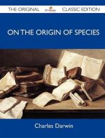 On the Origin of Species - The Original Classic Edition: Book by Charles Darwin