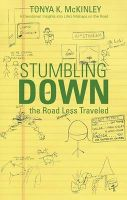 Stumbling Down the Road Less Traveled: A Devotional: Insights Into Life's Mishaps on the Road: Book by Tonya K McKinley