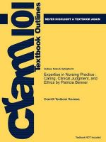 Outlines & Highlights for Expertise in Nursing Practice: Caring, Clinical Judgment, and Ethics by Patricia Benner, ISBN: 9780826125446: Book by Cram101 Textbook Reviews