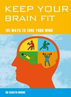 Keep Your Brain Fit: 101 Ways to Tone Your Mind: Book by Gareth Moore