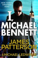 I, Michael Bennett: (Michael Bennett 5):Book by Author-James Patterson
