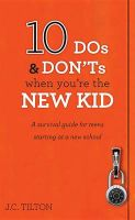 10 DOS & Don'ts When You're the New Kid : A Survival Guide for Teens Starting at a New School: Book by J C Tilton